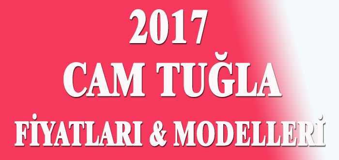 Cam Tuğla Fiyatları ve Modelleri 2018